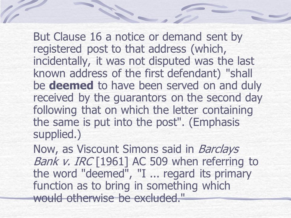 But Clause 16 a notice or demand sent by registered post to that address (which, incidentally, it was not disputed was the last known address of the f