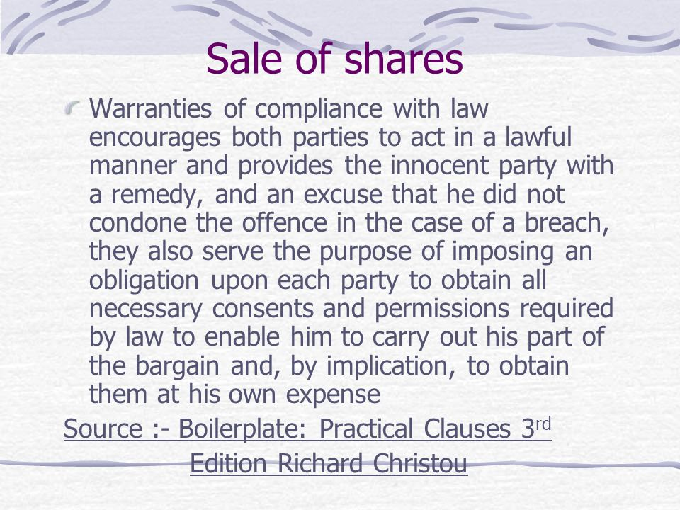 Sale of shares Warranties of compliance with law encourages both parties to act in a lawful manner and provides the innocent party with a remedy, and