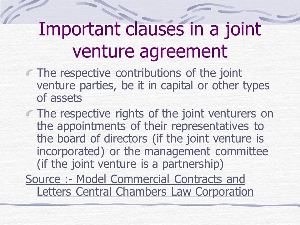 Important clauses in a joint venture agreement The respective contributions of the joint venture parties, be it in capital or other types of assets Th