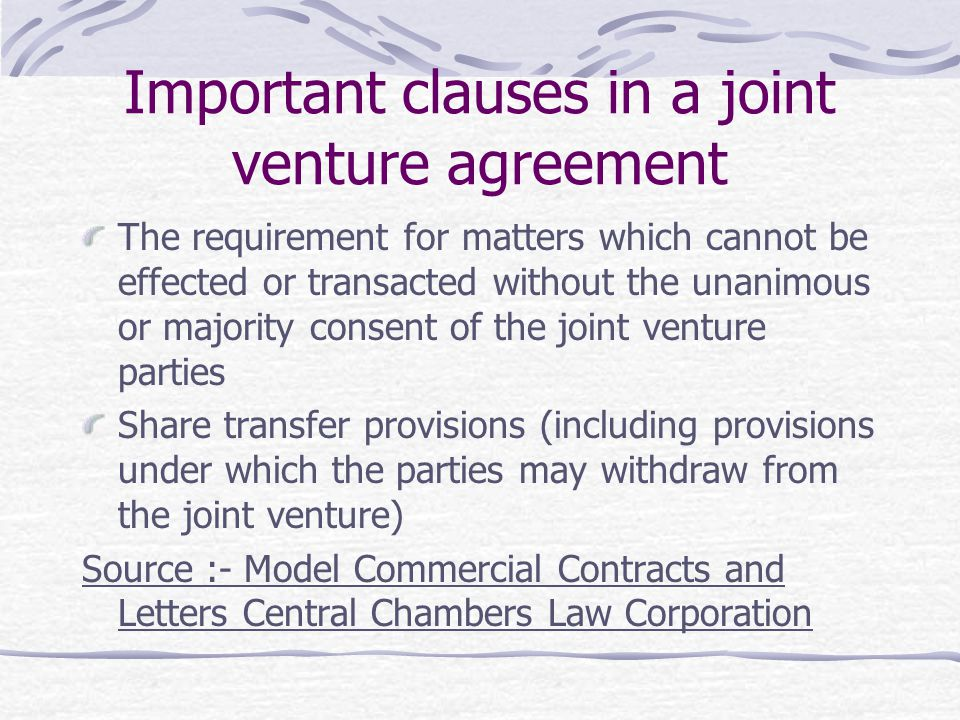 Important clauses in a joint venture agreement The requirement for matters which cannot be effected or transacted without the unanimous or majority co