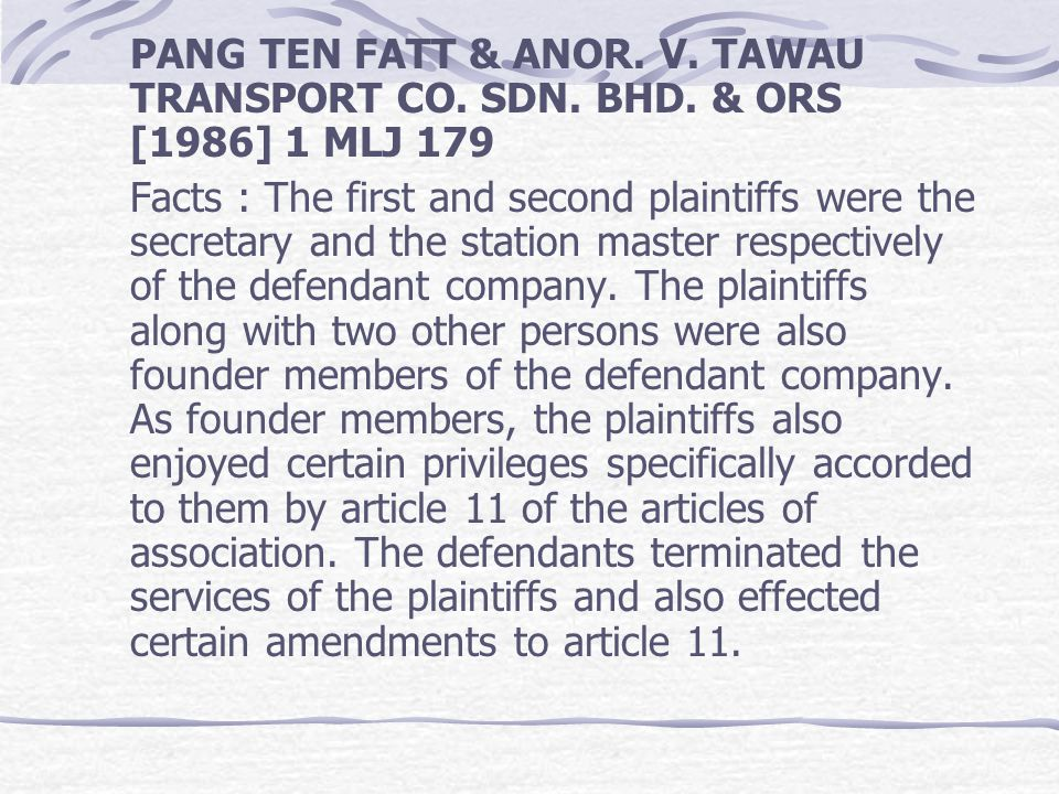 PANG TEN FATT & ANOR. V. TAWAU TRANSPORT CO. SDN. BHD. & ORS [1986] 1 MLJ 179 Facts : The first and second plaintiffs were the secretary and the stati