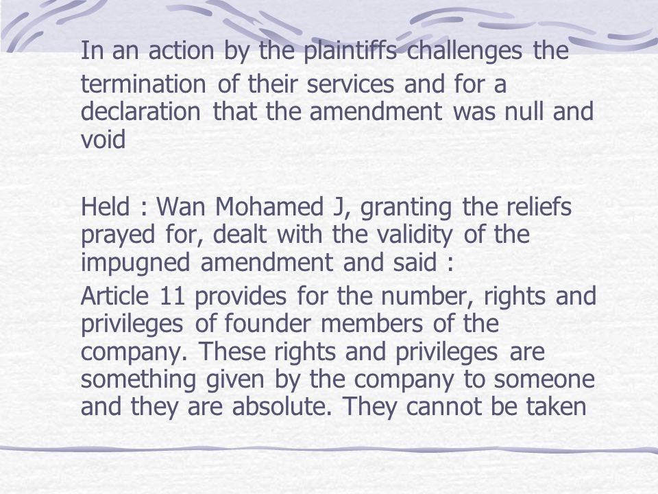 In an action by the plaintiffs challenges the termination of their services and for a declaration that the amendment was null and void Held : Wan Moha