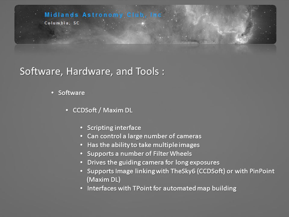Software, Hardware, and Tools : Software Software CCDSoft / Maxim DL CCDSoft / Maxim DL Scripting interface Scripting interface Can control a large nu