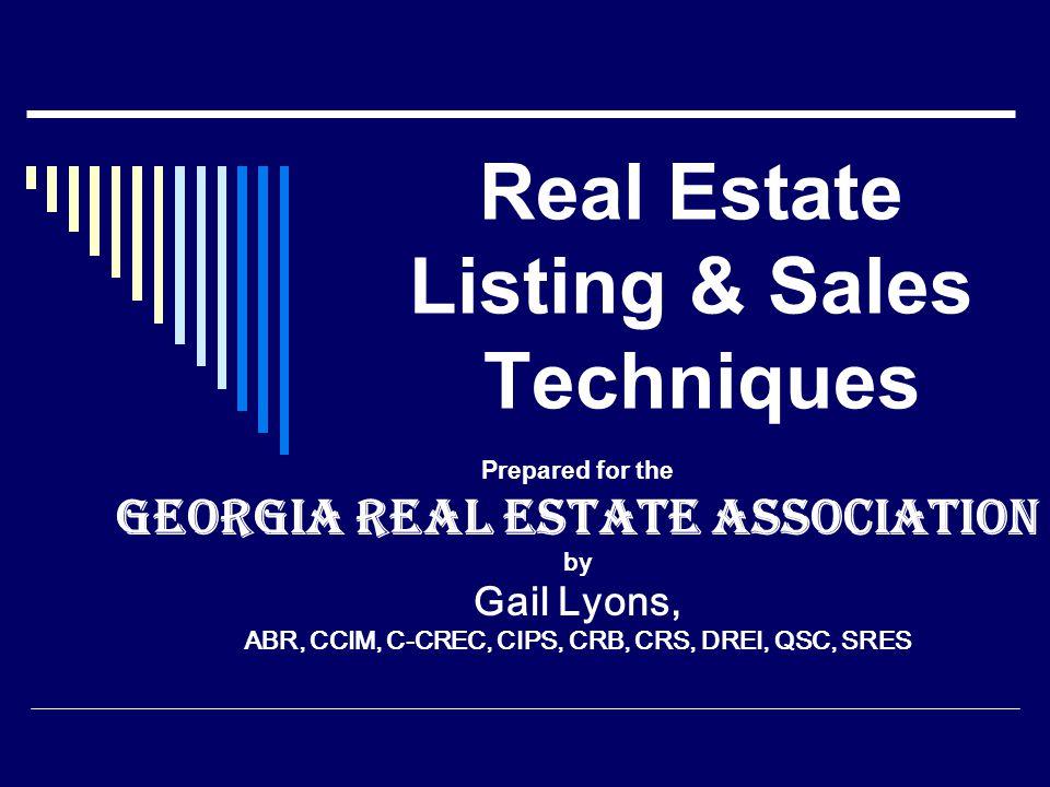 Real Estate Listing & Sales Techniques Prepared for the Georgia Real Estate Association by Gail Lyons, ABR, CCIM, C-CREC, CIPS, CRB, CRS, DREI, QSC, S
