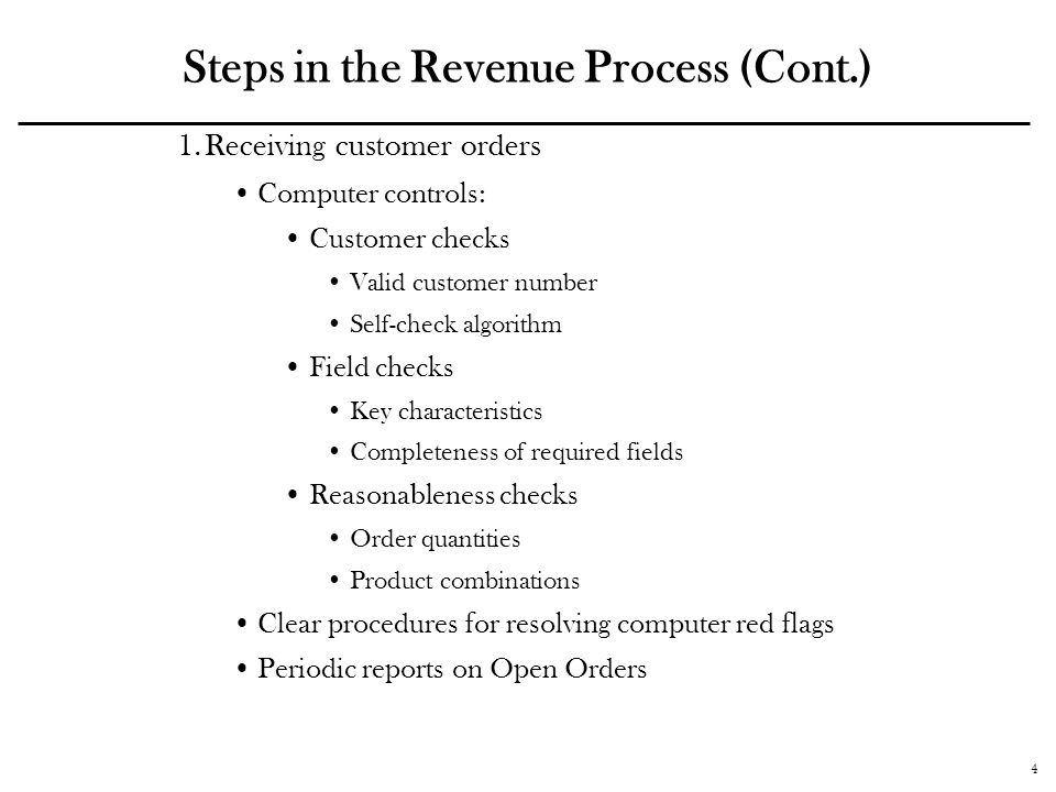 4 Steps in the Revenue Process (Cont.) 1.Receiving customer orders Computer controls: Customer checks Valid customer number Self-check algorithm Field