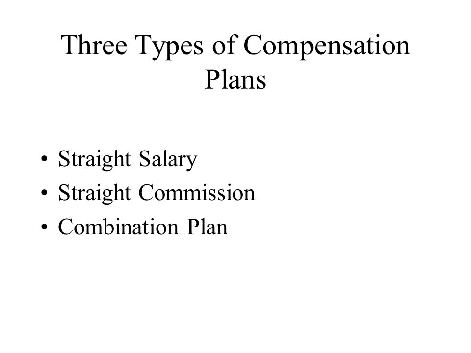 Three Types of Compensation Plans Straight Salary Straight Commission Combination Plan