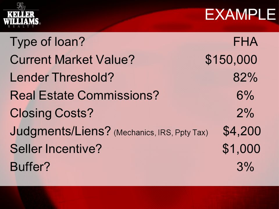 EXAMPLE Type of loan?FHA Current Market Value?$150,000 Lender Threshold?82% Real Estate Commissions.
