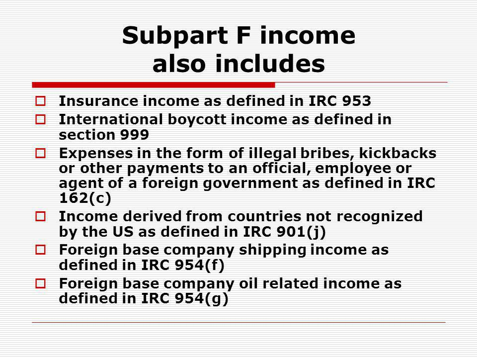 Subpart F income also includes Insurance income as defined in IRC 953 International boycott income as defined in section 999 Expenses in the form of i