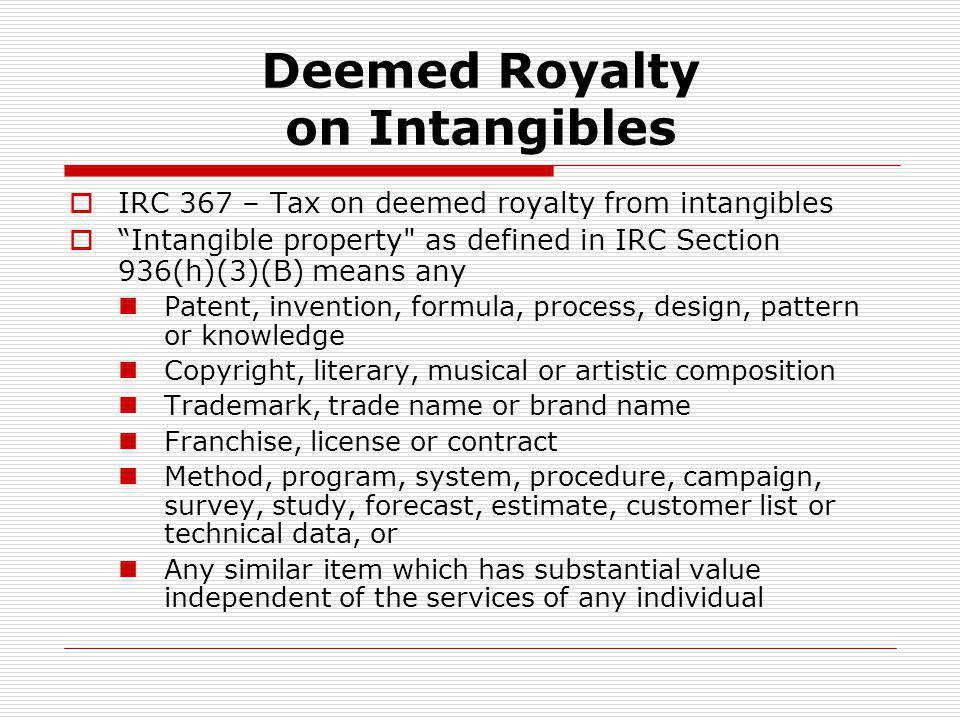 Deemed Royalty on Intangibles IRC 367 – Tax on deemed royalty from intangibles Intangible property