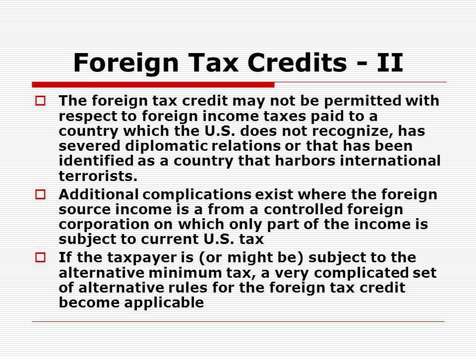 Foreign Tax Credits - II The foreign tax credit may not be permitted with respect to foreign income taxes paid to a country which the U.S. does not re