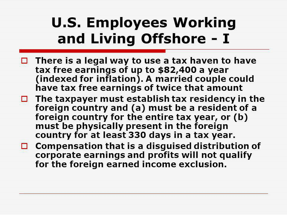 U.S. Employees Working and Living Offshore - I There is a legal way to use a tax haven to have tax free earnings of up to $82,400 a year (indexed for