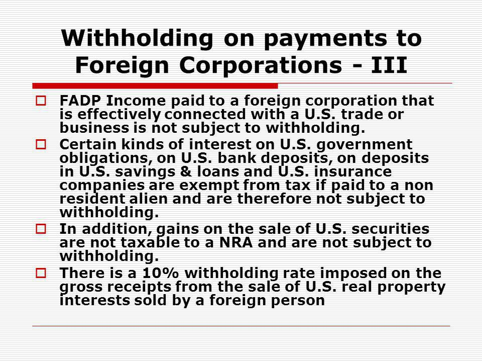 Withholding on payments to Foreign Corporations - III FADP Income paid to a foreign corporation that is effectively connected with a U.S. trade or bus
