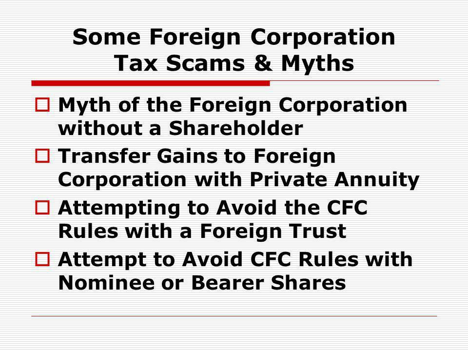 Some Foreign Corporation Tax Scams & Myths Myth of the Foreign Corporation without a Shareholder Transfer Gains to Foreign Corporation with Private An