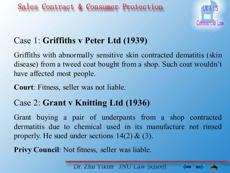 Case 1: Griffiths v Peter Ltd (1939) Griffiths with abnormally sensitive skin contracted dematitis (skin disease) from a tweed coat bought from a shop