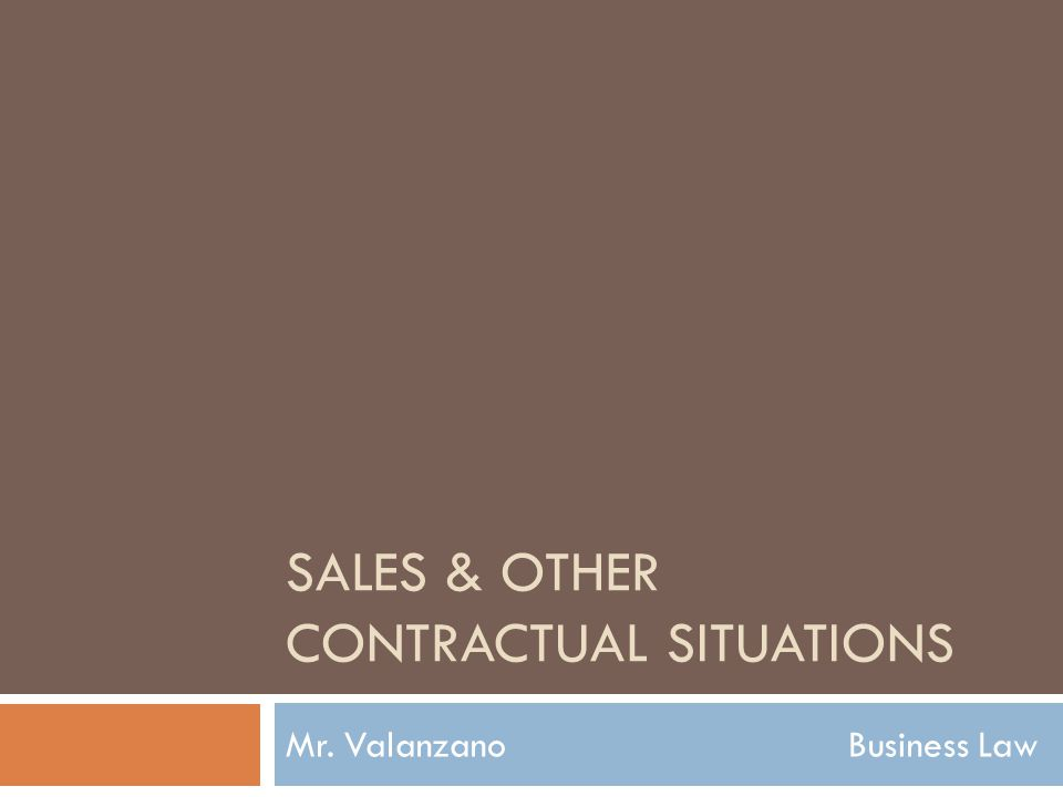 SALES & OTHER CONTRACTUAL SITUATIONS Mr. Valanzano Business Law