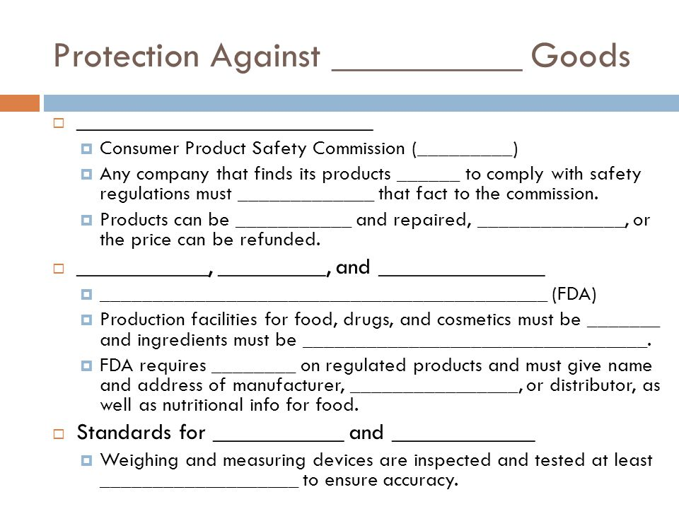 Protection Against __________ Goods _________________________ Consumer Product Safety Commission (_________) Any company that finds its products ______ to comply with safety regulations must _____________ that fact to the commission.