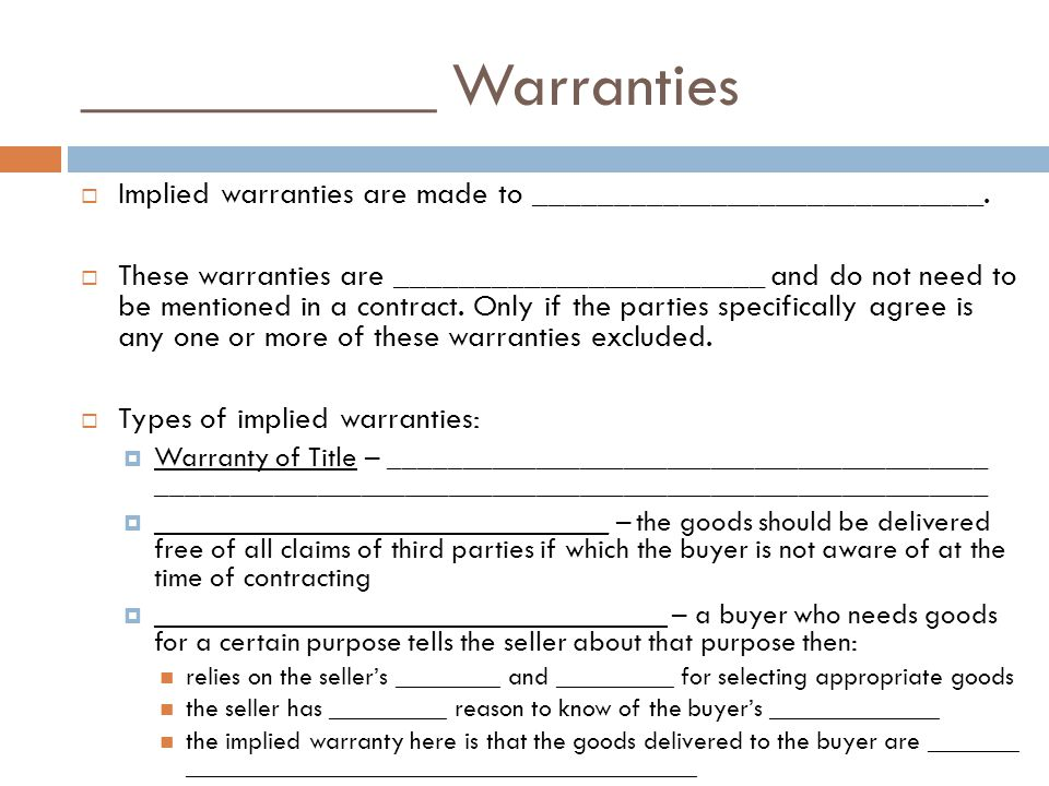 ___________ Warranties Implied warranties are made to ____________________________.