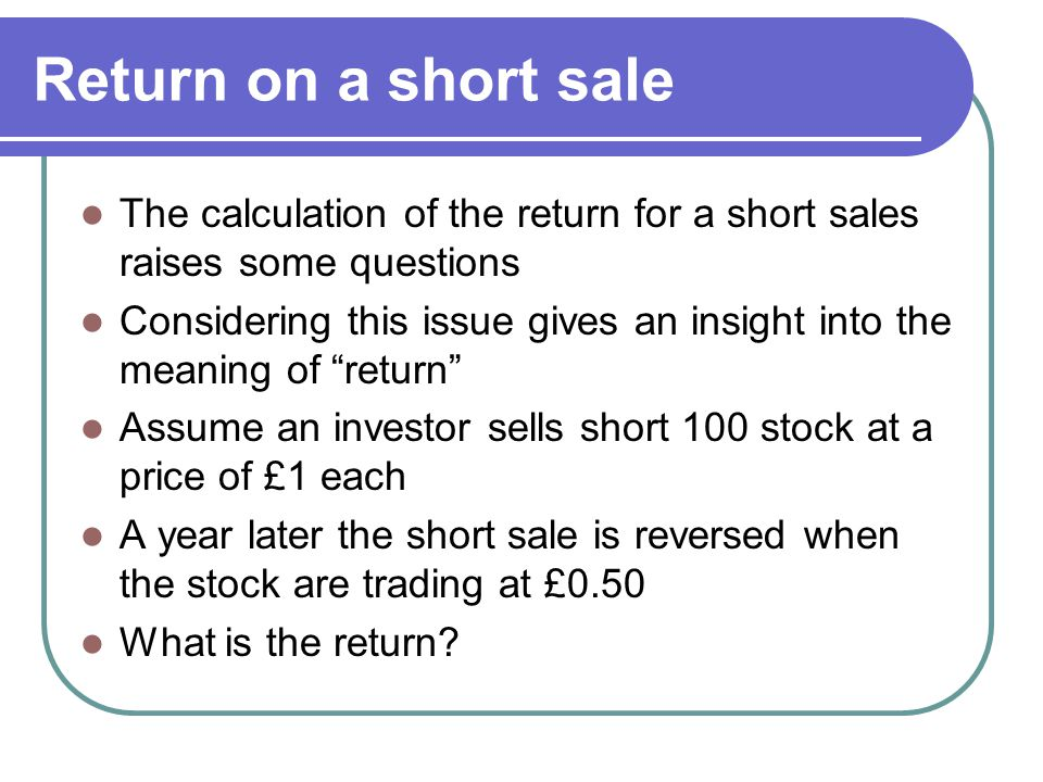 Return on a short sale The calculation of the return for a short sales raises some questions Considering this issue gives an insight into the meaning