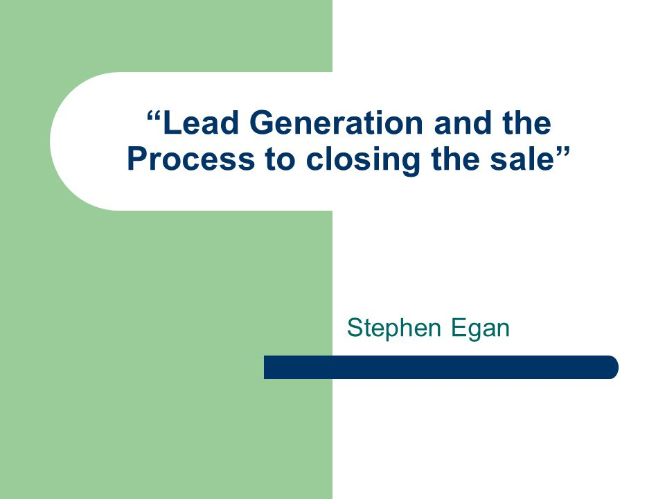 Lead Generation and the Process to closing the sale Stephen Egan