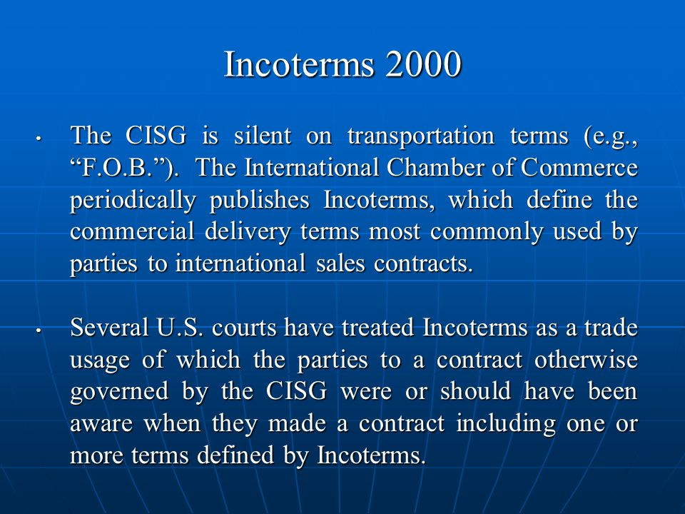Incoterms 2000 The CISG is silent on transportation terms (e.g., F.O.B.).