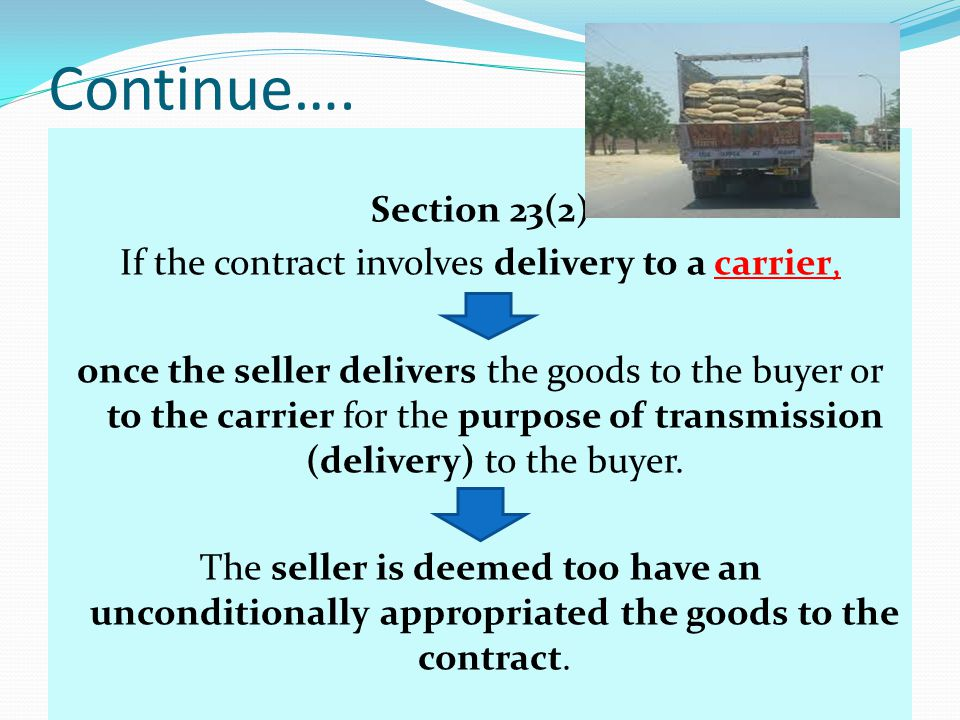 Continue…. Section 23(2) If the contract involves delivery to a carrier, once the seller delivers the goods to the buyer or to the carrier for the pur