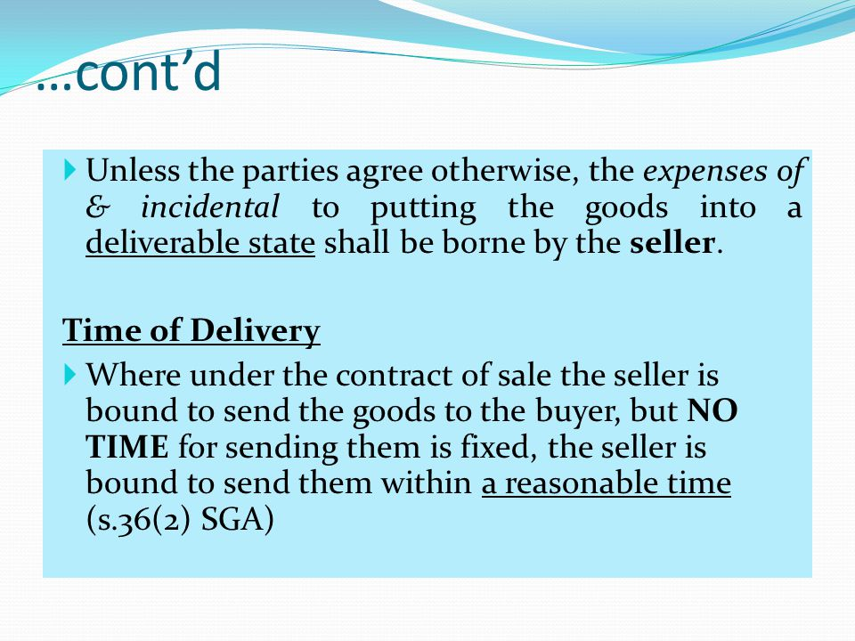 …contd Unless the parties agree otherwise, the expenses of & incidental to putting the goods into a deliverable state shall be borne by the seller. Ti