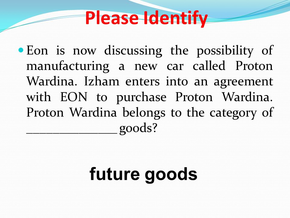 Please Identify Eon is now discussing the possibility of manufacturing a new car called Proton Wardina. Izham enters into an agreement with EON to pur