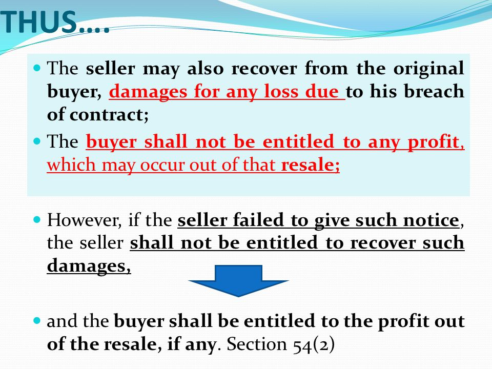 THUS…. The seller may also recover from the original buyer, damages for any loss due to his breach of contract; The buyer shall not be entitled to any