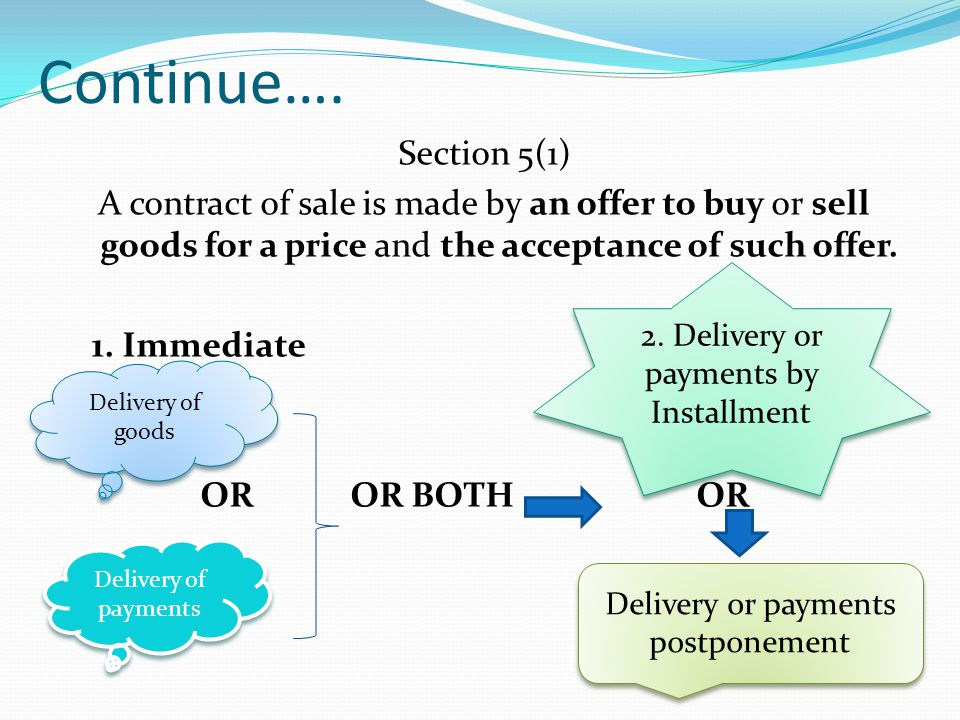 Continue…. Section 5(1) A contract of sale is made by an offer to buy or sell goods for a price and the acceptance of such offer. 1. Immediate OROR BO