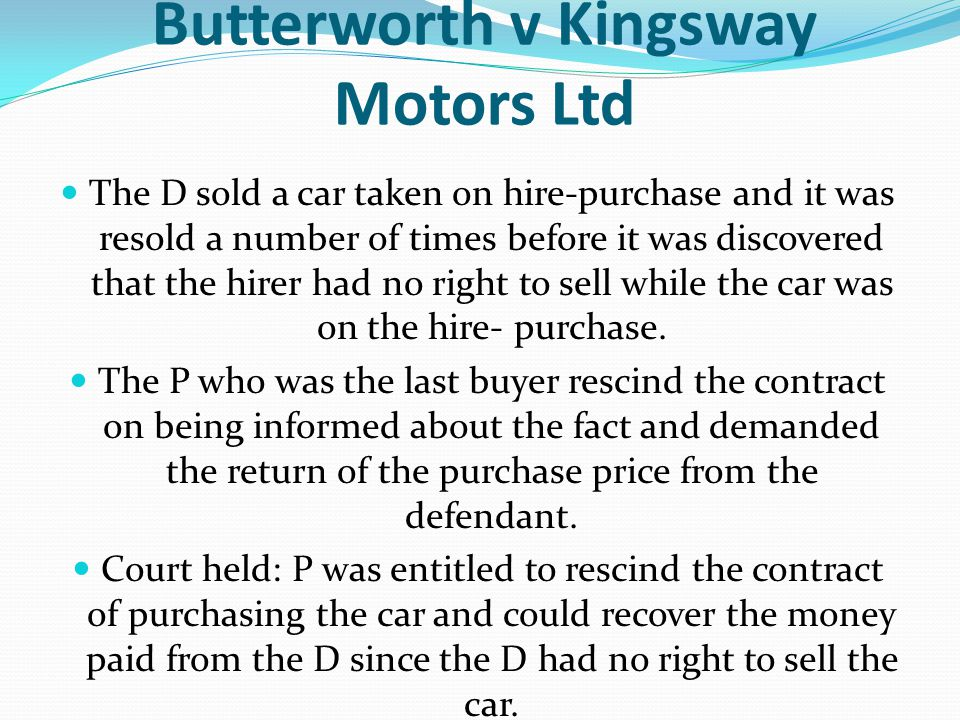 Butterworth v Kingsway Motors Ltd The D sold a car taken on hire-purchase and it was resold a number of times before it was discovered that the hirer