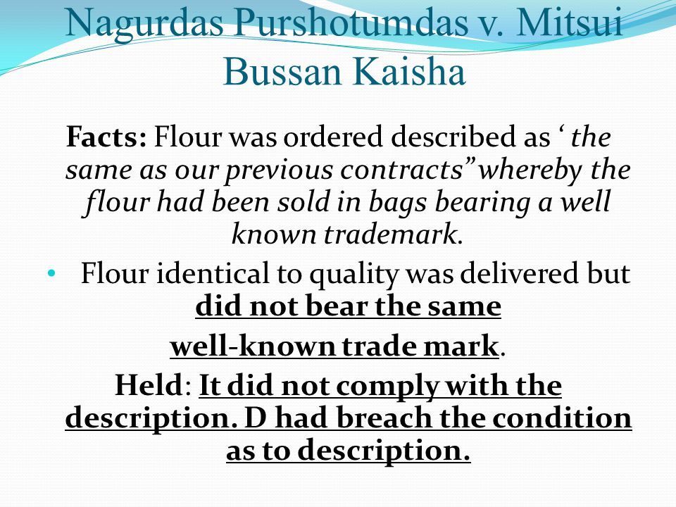 Nagurdas Purshotumdas v. Mitsui Bussan Kaisha Facts: Flour was ordered described as the same as our previous contracts whereby the flour had been sold