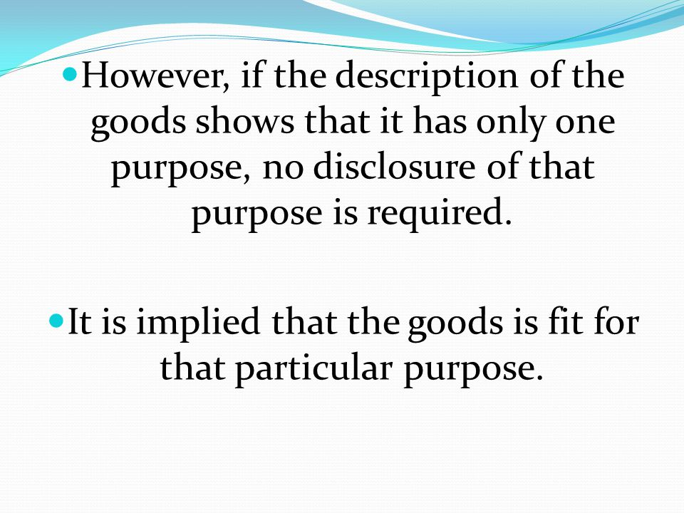 However, if the description of the goods shows that it has only one purpose, no disclosure of that purpose is required. It is implied that the goods i