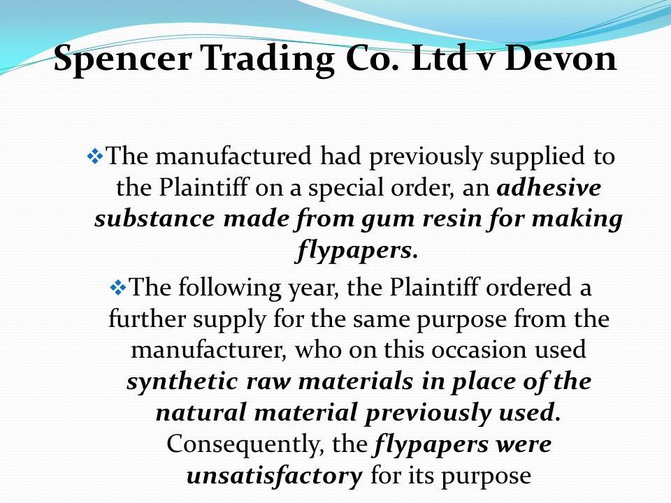 Spencer Trading Co. Ltd v Devon The manufactured had previously supplied to the Plaintiff on a special order, an adhesive substance made from gum resi