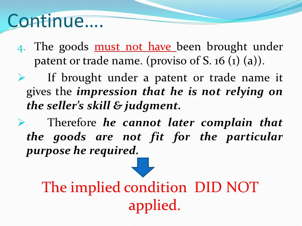 Continue…. 4. The goods must not have been brought under patent or trade name. (proviso of S. 16 (1) (a)). If brought under a patent or trade name it