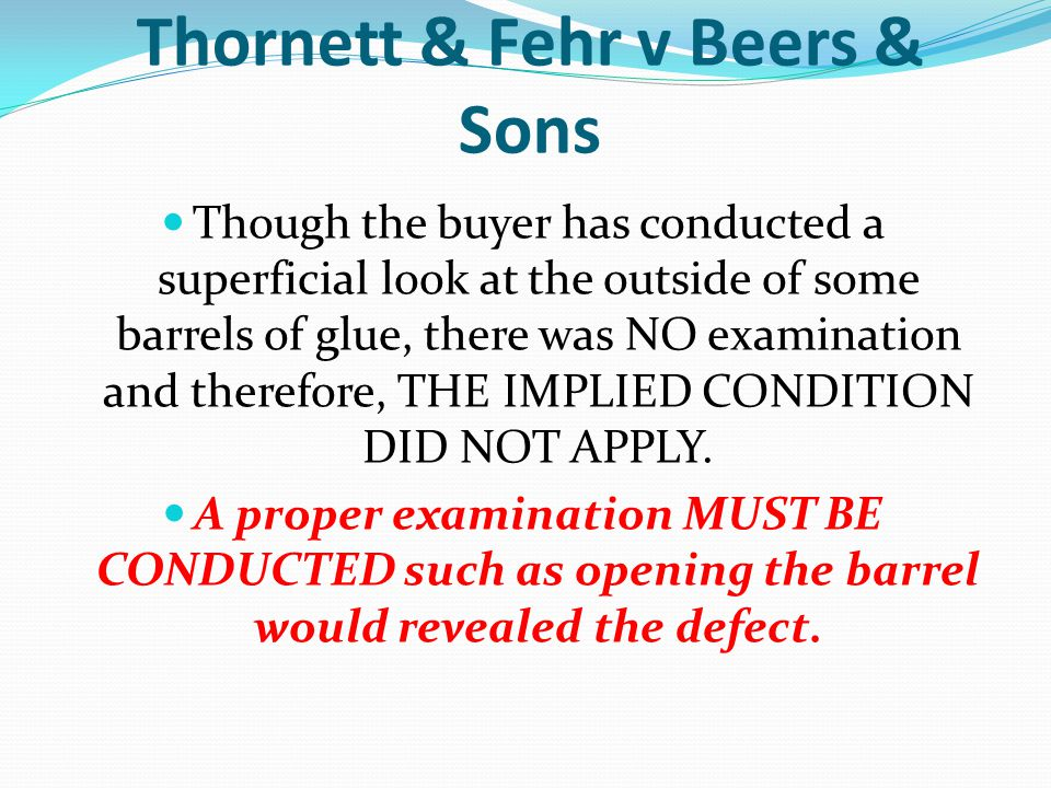 Thornett & Fehr v Beers & Sons Though the buyer has conducted a superficial look at the outside of some barrels of glue, there was NO examination and