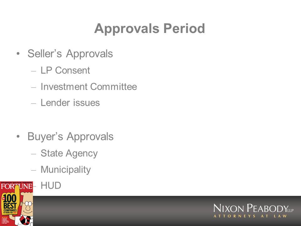 Approvals Period Sellers Approvals – LP Consent – Investment Committee – Lender issues Buyers Approvals – State Agency – Municipality – HUD