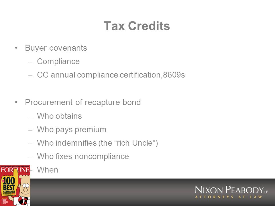 Tax Credits Buyer covenants – Compliance – CC annual compliance certification,8609s Procurement of recapture bond – Who obtains – Who pays premium – Who indemnifies (the rich Uncle) – Who fixes noncompliance – When