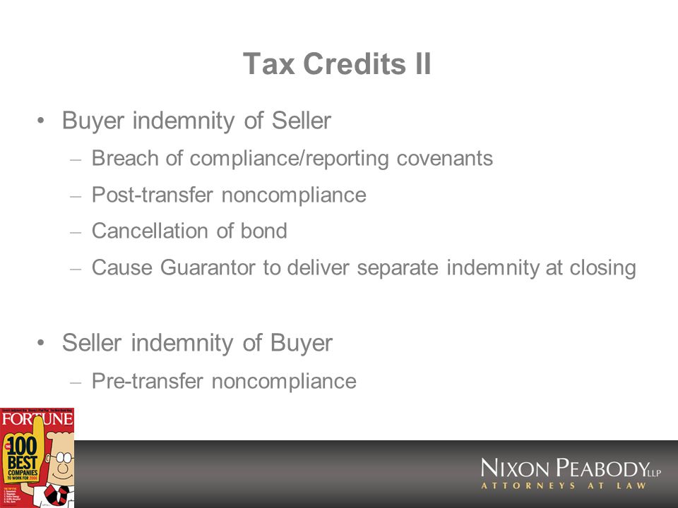 Tax Credits II Buyer indemnity of Seller – Breach of compliance/reporting covenants – Post-transfer noncompliance – Cancellation of bond – Cause Guarantor to deliver separate indemnity at closing Seller indemnity of Buyer – Pre-transfer noncompliance