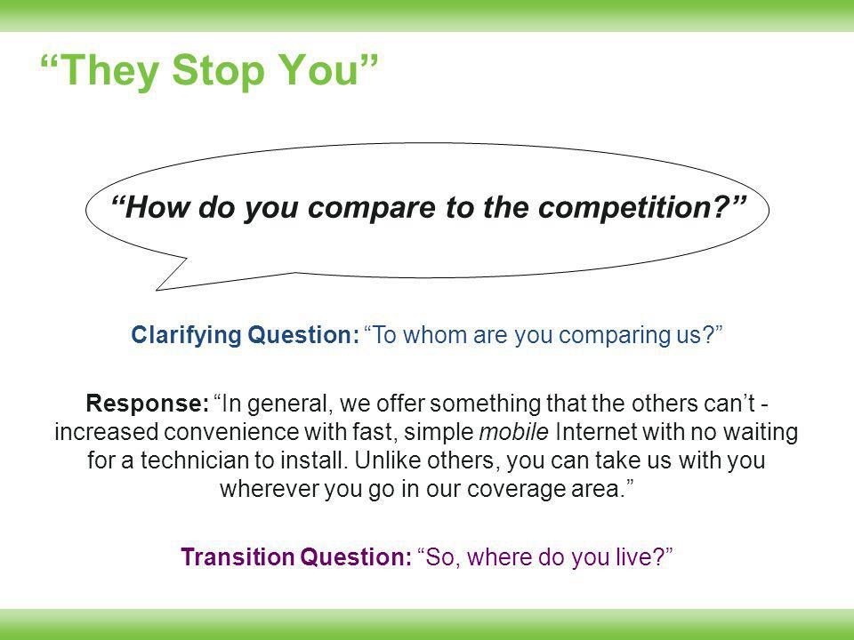 They Stop You Clarifying Question: To whom are you comparing us.