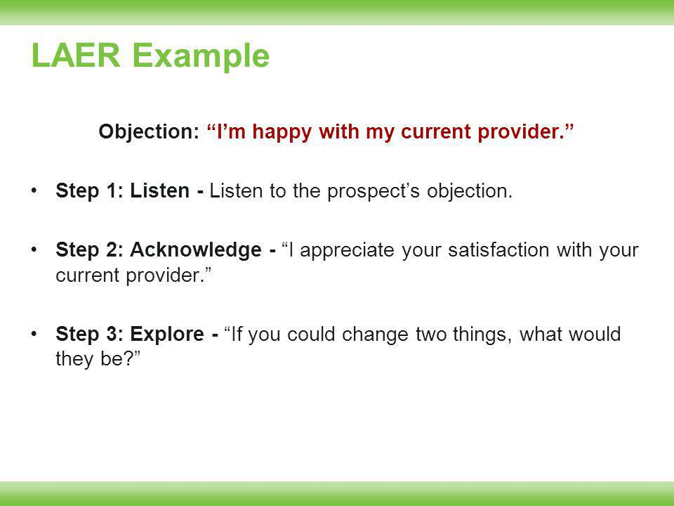 LAER Example Objection: Im happy with my current provider.