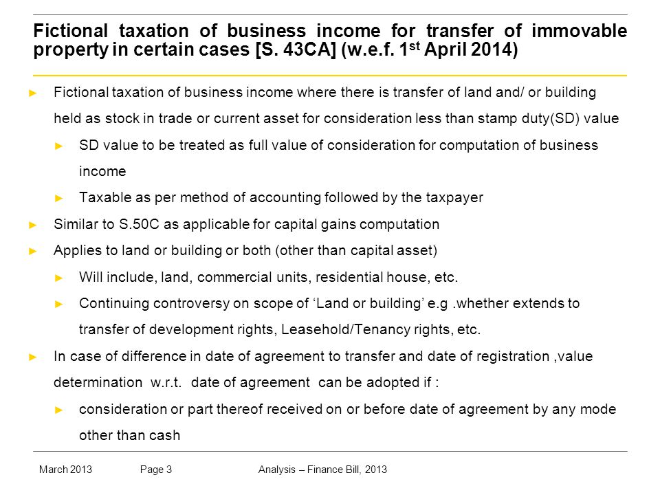Analysis – Finance Bill, 2013Page 3March 2013 Fictional taxation of business income for transfer of immovable property in certain cases [S.
