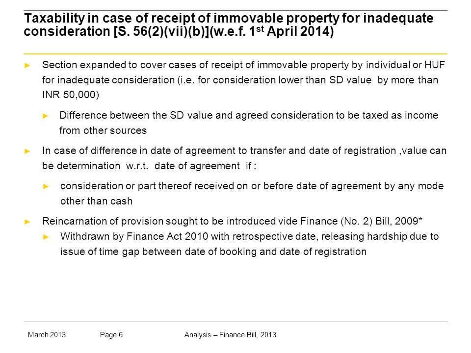 Analysis – Finance Bill, 2013Page 6March 2013 Taxability in case of receipt of immovable property for inadequate consideration [S.