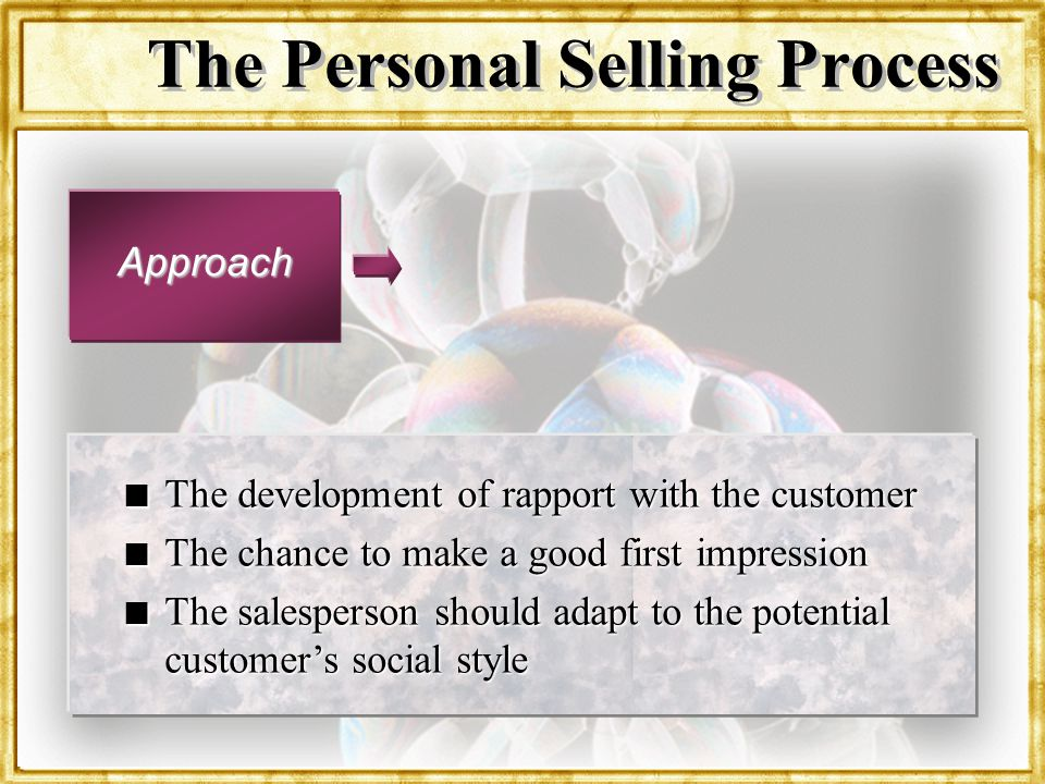 Dr. Rosenbloom The Personal Selling Process Approach n The development of rapport with the customer n The chance to make a good first impression n The