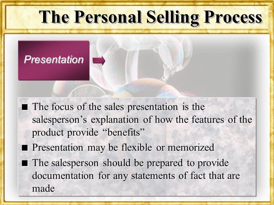 Dr. Rosenbloom The Personal Selling Process Presentation n The focus of the sales presentation is the salespersons explanation of how the features of