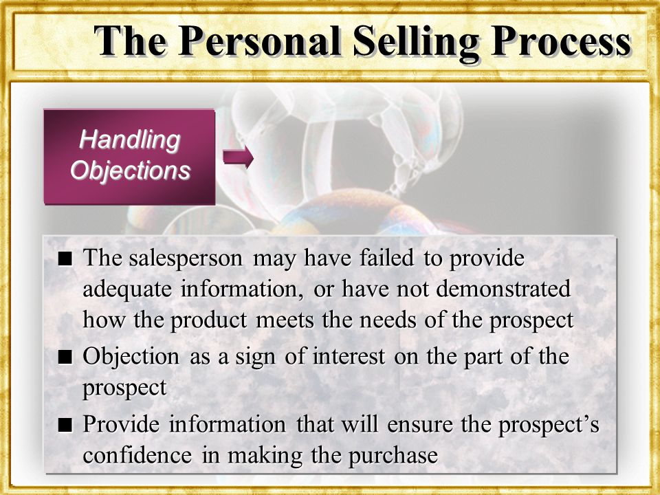 Dr. Rosenbloom The Personal Selling Process Handling Objections n The salesperson may have failed to provide adequate information, or have not demonst