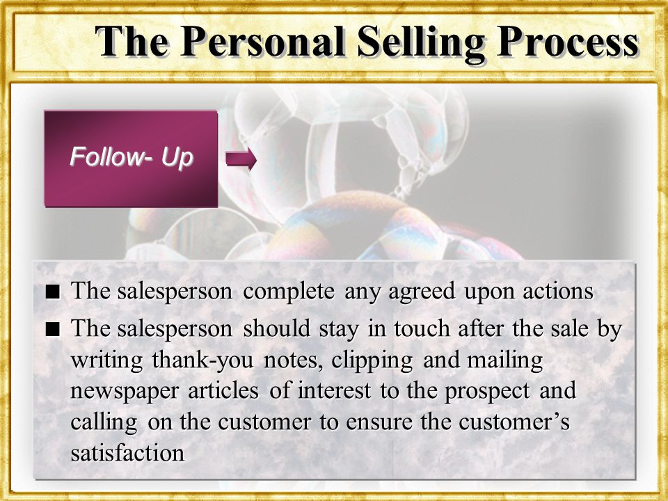 Dr. Rosenbloom The Personal Selling Process Follow- Up n The salesperson complete any agreed upon actions n The salesperson should stay in touch after
