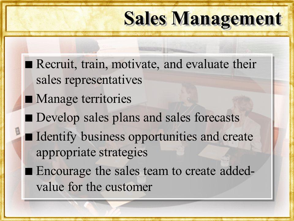 Dr. Rosenbloom Sales Management n n Recruit, train, motivate, and evaluate their sales representatives n n Manage territories n n Develop sales plans