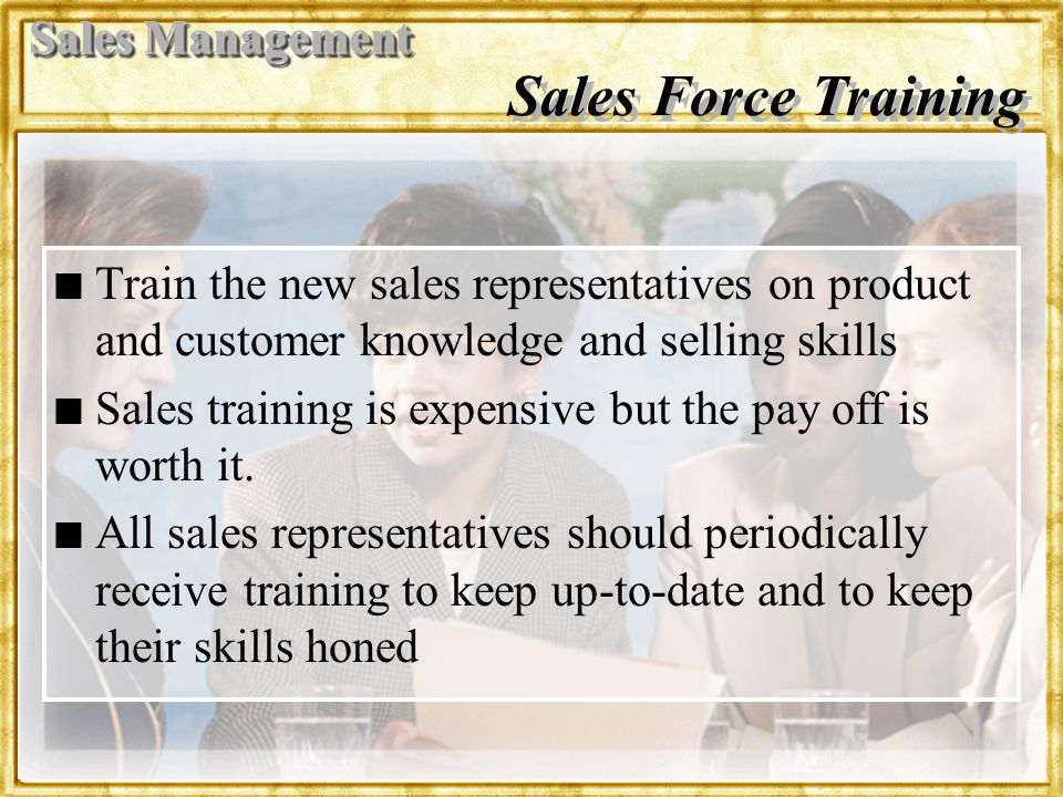 Dr. Rosenbloom Sales Force Training n n Train the new sales representatives on product and customer knowledge and selling skills n n Sales training is