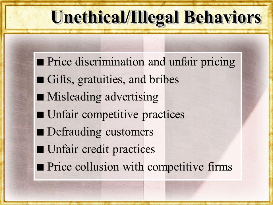 Dr. Rosenbloom Unethical/Illegal Behaviors n n Price discrimination and unfair pricing n n Gifts, gratuities, and bribes n n Misleading advertising n