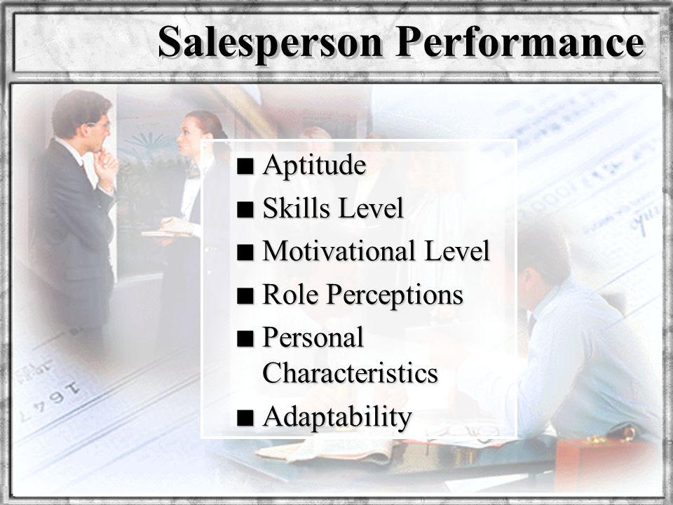 Dr. Rosenbloom n Aptitude n Skills Level n Motivational Level n Role Perceptions n Personal Characteristics n Adaptability Salesperson Performance